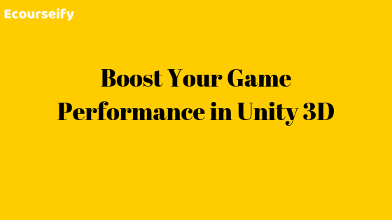 Boost Your Game Performance in Unity 3D