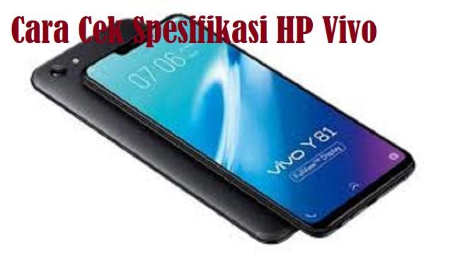 Cara Cek Spesifikasi HP Vivo