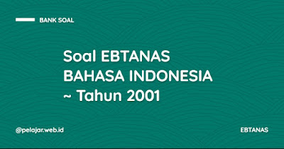 soal ebtanas bahasa indonesia tahun 2001