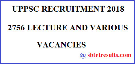 UPPSC RECRUITMENT 2018 - 2756 LECTURE AND VARIOUS VACANCIES