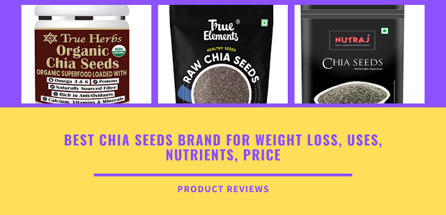 Best chia seeds brand for weight loss, uses, nutrients, price - eating and drinking chia seeds for protein buy online on Amazon