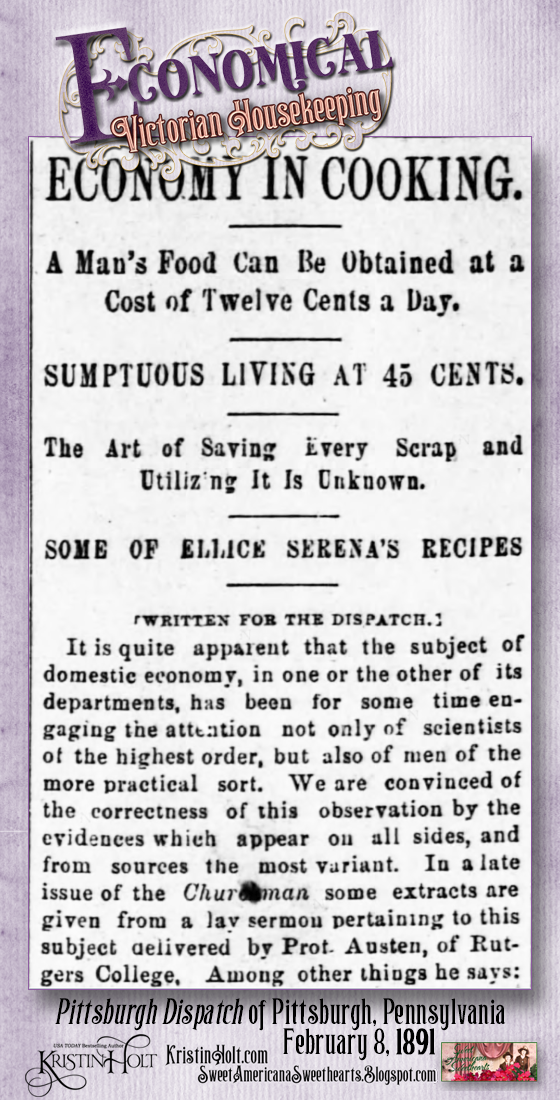 Kristin Holt | Economical Victorian Housekeeping. Economy in Cooking: The Art of Saving Every Scrap and Utilizing It is Known. Part 1 from Pittsburgh Dispatch of Pittsburgh, Pennsylvania. February 8, 1891.