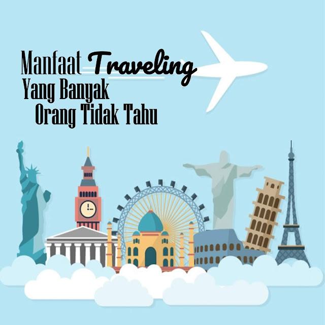 [TRAVELING] Ini Manfaat Traveling Yang Banyak Orang Tidak Tahu