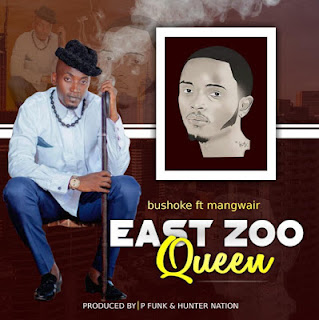 AUDIO | Bushoke Ft. Mangwair ~ East Zoo Queen|[official mp3 audio]