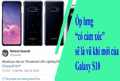 """Ốp lưng """"có cảm xúc"""" sẽ là vũ khí mới của Galaxy S10"""