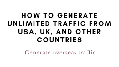 How to generate unlimited traffic USA, UK, and other countries- Generate overseas traffic
