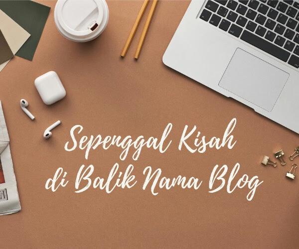 Sepenggal Kisah di Balik Nama Blog