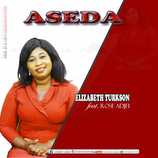 Elizabeth Turkson - Aseda Ft. Rose Adjei (Prod. By A. J)