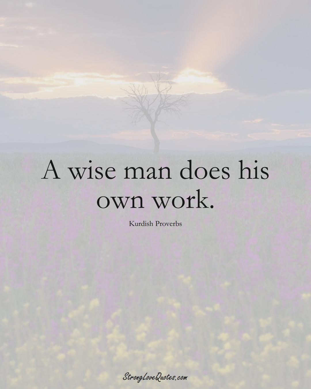 A wise man does his own work. (Kurdish Sayings);  #aVarietyofCulturesSayings