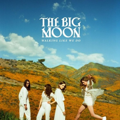 Walking like we do, The Big Moon