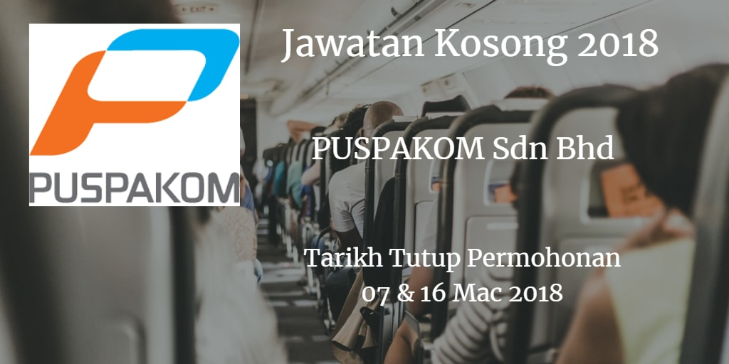 Jawatan Kosong PUSPAKOM Sdn Bhd 07 & 16 Mac 2018