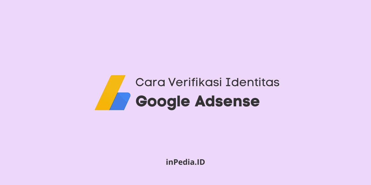 cara verifikasi identitas adsense, cara verifikasi akun adsense, cara verifikasi ktp google adsense