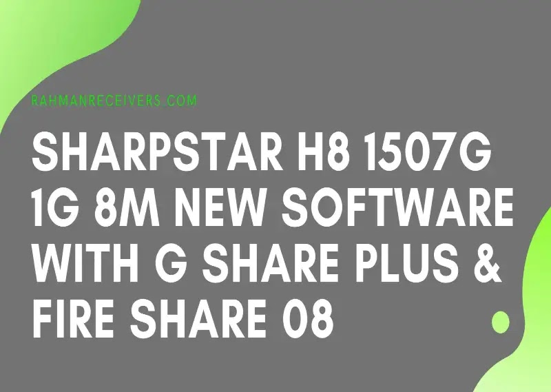 SHARPSTAR H8 1507G 1G 8M NEW SOFTWARE WITH G SHARE PLUS & FIRE SHARE 08 JULY 2020