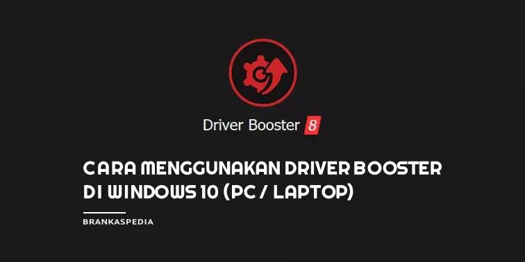 Cara Menggunakan Driver Booster