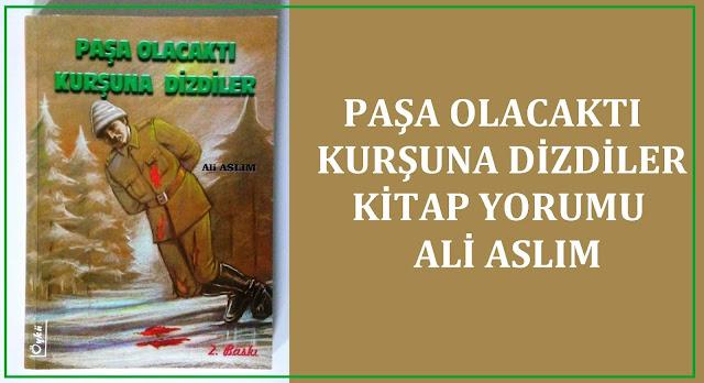 Ali Aslım, Paşa Olacaktı Kurşuna Dizdiler