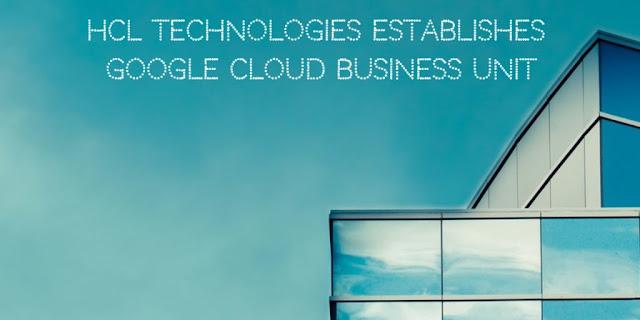 HCL technologies establishes Google Cloud Business Unit