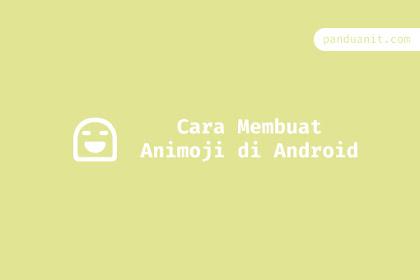 Cara Membuat Animoji di Android