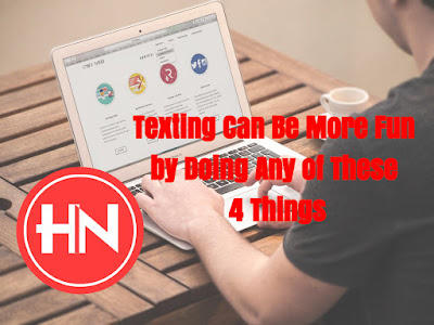 Texting Can Be More Fun by Doing Any of These 4 Things