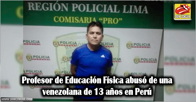 Profesor de Educación Física abusó de una venezolana de 13 años en Perú