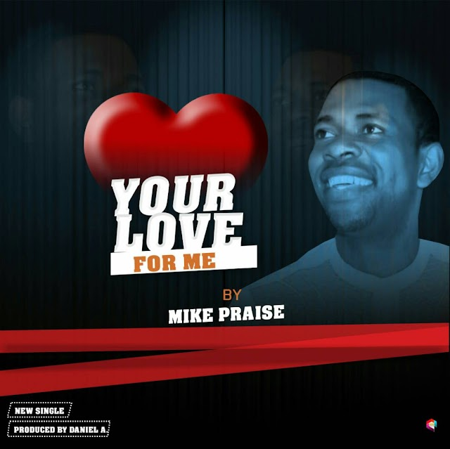 [Download] New Music + Lyrics: Your love for me - Mike Praise || @mikky022001