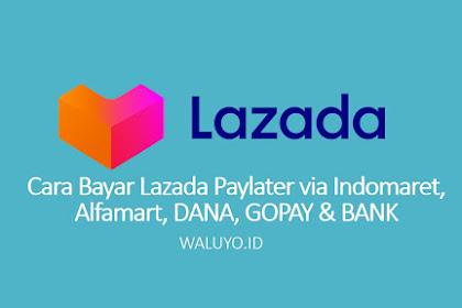 Cara Bayar Tagihan Lazada Paylater via Indomart, Alfamart, Dana, Gopay & Bank Transfer