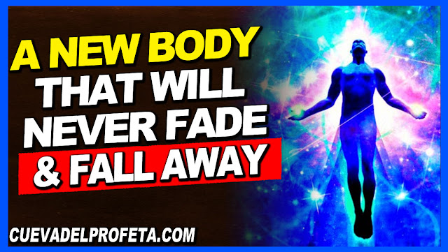 A new body that will never fade and fall away - William Marrion Branham