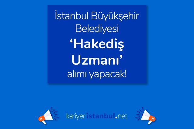 İstanbul Büyükşehir Belediyesi hakediş uzmanı iş ilanı yayınladı. İlana kimler başvurabilir? Detaylar kariyeristanbul.net'te!