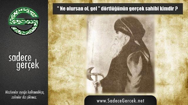 Ne olursan ol gel'i Mevlana Celaleddin değil Ebu Said Ebu'l Hayr söyledi.