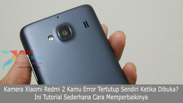 Kamera Xiaomi Redmi 2 Kamu Error Tertutup Sendiri Ketika Dibuka Ini Tutorial Sederhana Cara Memperbaikinya