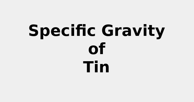 Specific Gravity of Tin (& Formula, Definition, Infographic)