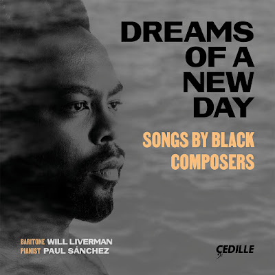 "Cedille Records: Fast-rising American baritone Will Liverman makes his Cedille Records full-album debut with ""Dreams of a New Day,"" an intimate, heartfelt recital"