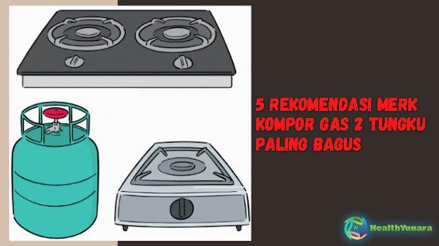 5 Rekomendasi Merk Kompor Gas 2 Tungku Paling Bagus