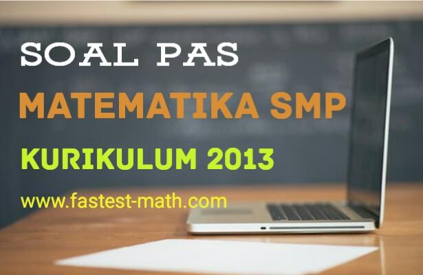 Soal Dan Pembahasan Pas Matematika Kelas 9 Ix Smp Mts Kurikulum 2013 Fastest Math