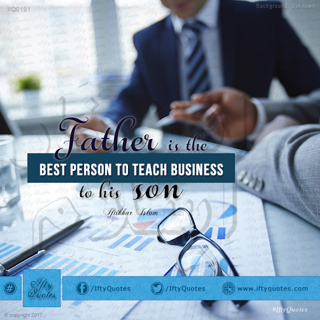 Ifty Quotes: Father is the best person to teach business to his son - Iftikhar Islam
