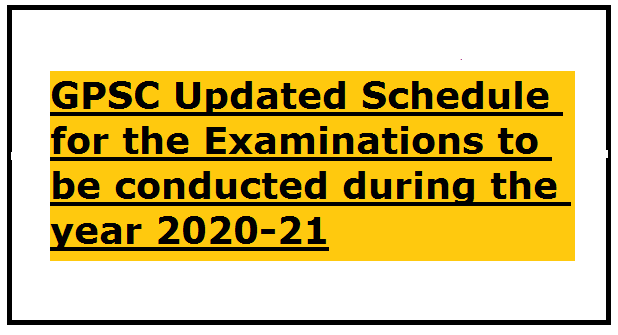 GPSC Updated Schedule for the Examinations to be conducted during the year 2020-21