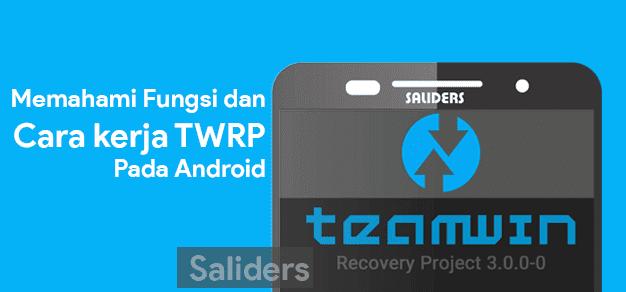 Pengertian dan Cara kerja / Fungsi TWRP pada android