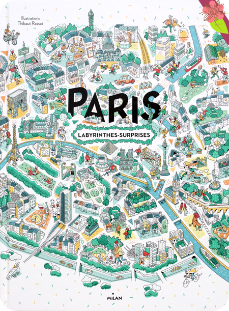 Paris, labyrinthes-surprises - Thibaut Rassat - éditions Milan