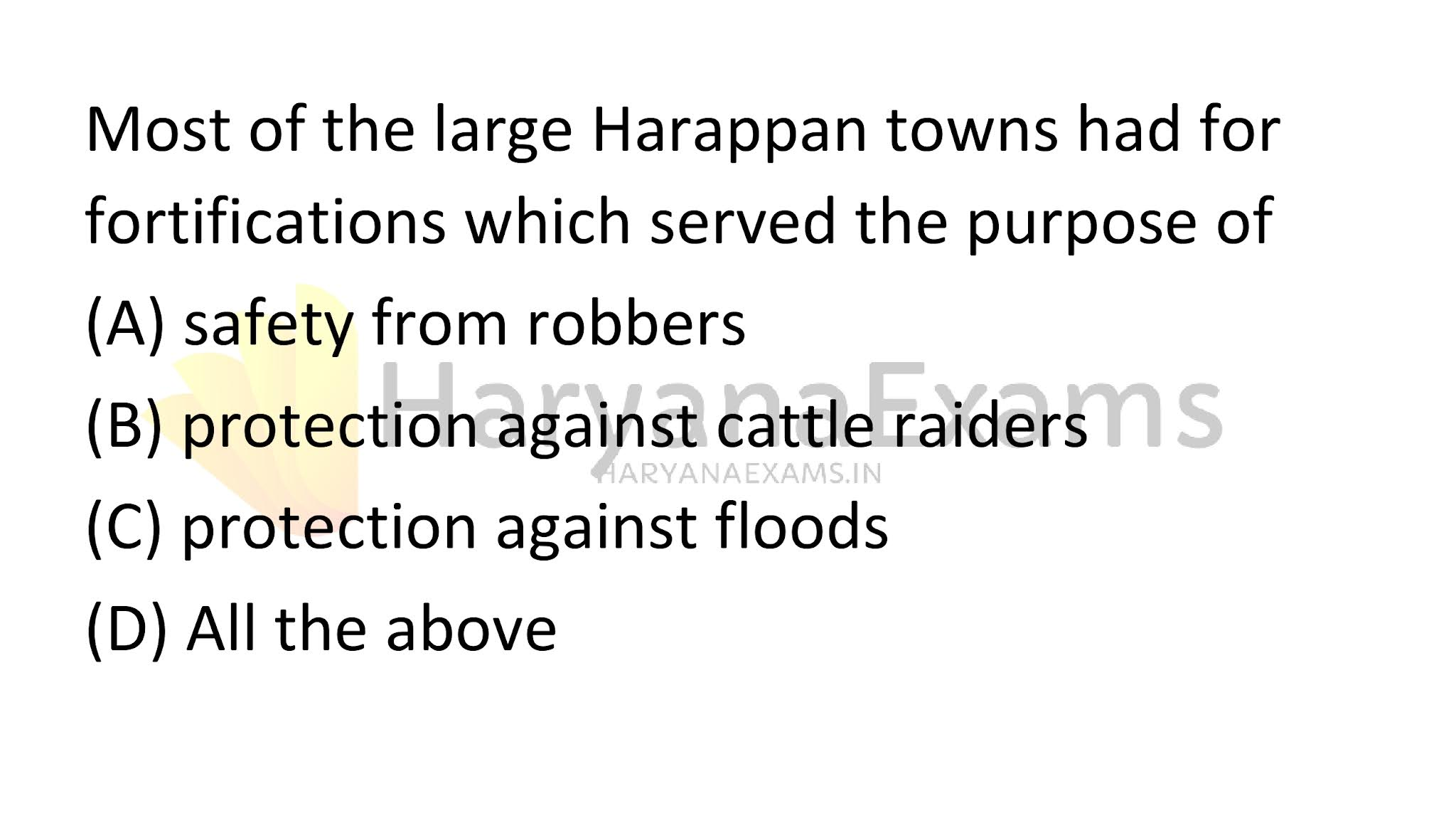 Most of the large Harappan towns had fortifications that served the purpose of