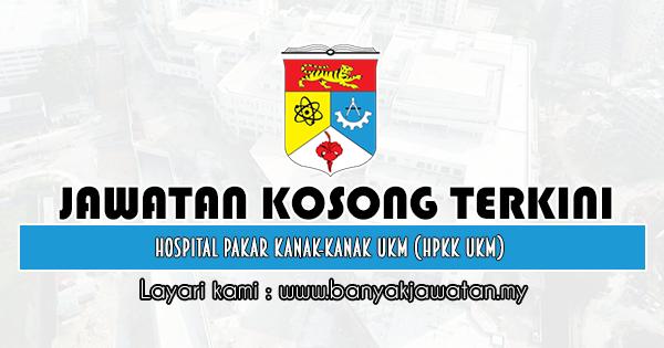 Jawatan Kosong 2019 di Hospital Pakar Kanak-Kanak UKM (HPKK UKM)