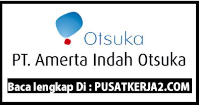 Lowongan Kerja Sukabumi Oktober 2019 PT Amerta Indah Otsuka