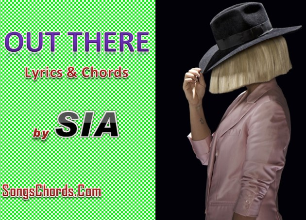 Out There Chords and Lyrics by Sia