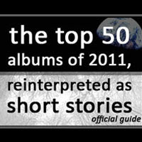 The Worst of Juice Nothing: 02. Official Guide To The Top 50 Albums Of 2011, Reinterpreted As Short Stories