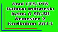 soal uts bahasa indonesia kelas 6 sd semester 2 kurikulum 2013