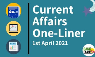Current Affairs One-Liner: 1st April 2021