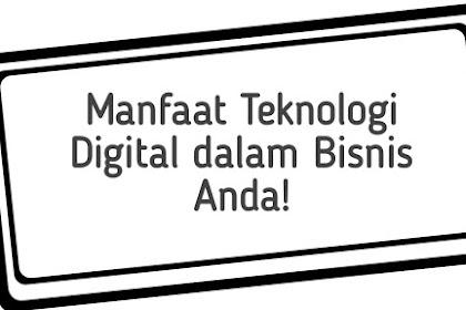Manfaat Teknologi Digital dalam Bisnis Anda!