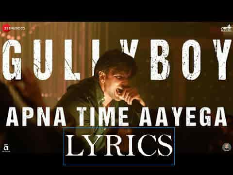 Apna Time Aayega lyrics | Gully boy song | Ranveer Singh