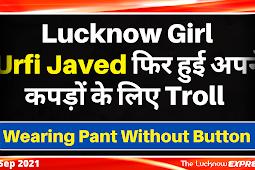 इस बार और दो क़दम आगे निकली Lucknow Girf : Urfi Javed