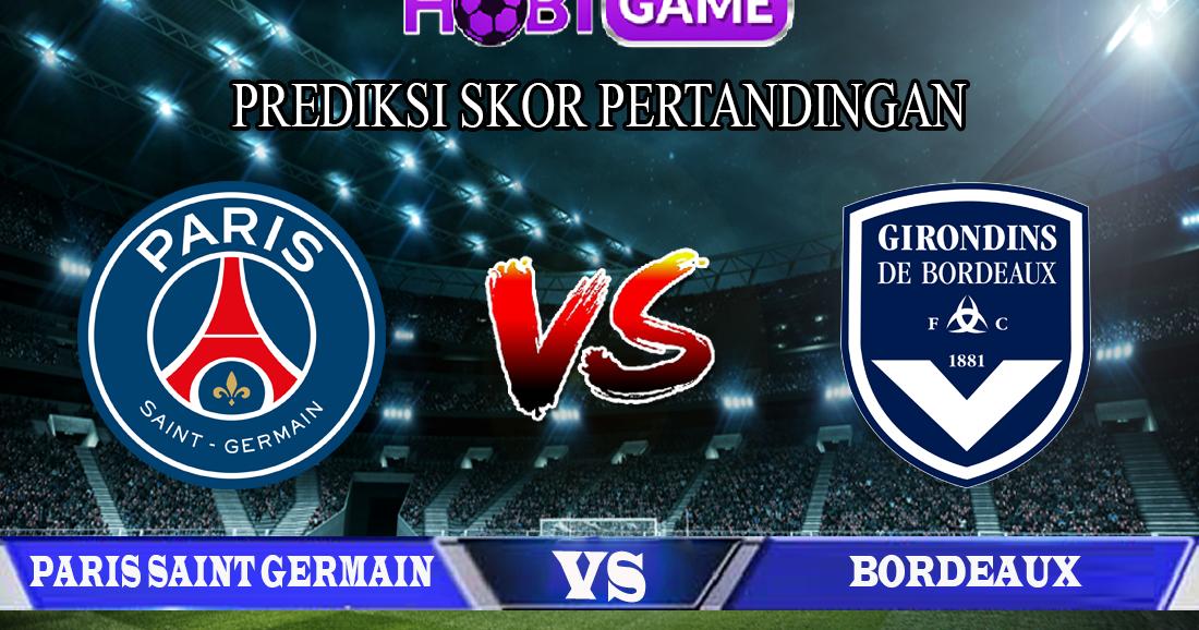 PREDIKSI PSG VS BORDEAUX 24 FEBRUARI 2020 - Hobigame