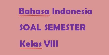 Soal Akhir Semester Bahasa Indonesia Kelas VIII