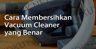 Cara Membersihkan Vacuum Cleaner